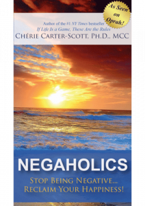 Negaholics Stop Being Negative… Reclaim Your Happiness!